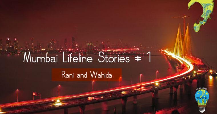 Mumbai Story 1 – Rani and Wahida